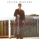 Lo Que Quiero/Julián Mercado