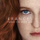 Things I've Never Said/Frances