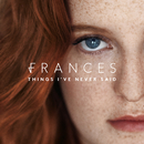 Things I've Never Said (Deluxe)/Frances