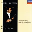 Tchaikovsky: Symphony No. 4; Francesca da Rimini/Charles Dutoit, Orchestre Symphonique de Montréal