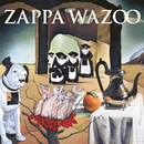 WAZOO (Live At The Boston Music Hall/1972)/Frank Zappa