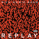 Replay/Rich Homie Quan