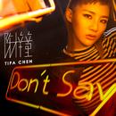 Don't Say/Tifa Chen
