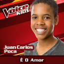 É O Amor (Ao Vivo / The Voice Brasil Kids 2017)/Juan Carlos Poca