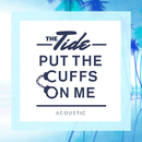 Put The Cuffs On Me (Acoustic)/The Tide