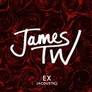 Ex (Acoustic)/James TW