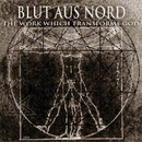 The Work Which Transforms God/Blut Aus Nord