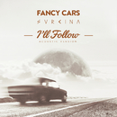 I'll Follow (Acoustic Version)/Fancy Cars, Svrcina
