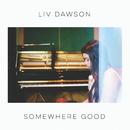 Somewhere Good/Liv Dawson