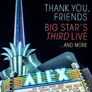 Thank You, Friends: Big Star's Third Live...And More (Alex Theatre, Glendale, CA / 4/27/2016)/Big Star's Third Live