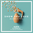 Show You Love (Acoustic) (feat. Hailee Steinfeld)/KATO, Sigala