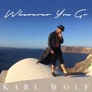 Wherever You Go/Karl Wolf