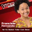 Se Eu Quiser Falar Com Deus (Ao Vivo / The Voice Brasil Kids 2017)/Franciele Fernanda