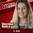 A Sua (Ao Vivo / The Voice Brasil Kids 2017)/Denise Salvi