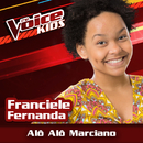 Alô Alô Marciano (Ao Vivo / The Voice Brasil Kids 2017)/Franciele Fernanda