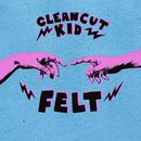 Felt (Deluxe)/Clean Cut Kid