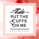 Put The Cuffs On Me (Garreth Maher Remix)/The Tide