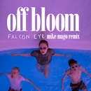 Falcon Eye (Mike Mago Remix)/Off Bloom