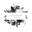 Let Your Glory Fall (Radio Version)/Kari Jobe