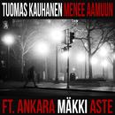 Menee Aamuun (feat. Nikke Ankara, Mäkki, Aste)/Tuomas Kauhanen