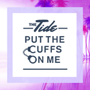 Put The Cuffs On Me/The Tide