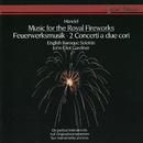 Handel: Music for the Royal Fireworks; Concerti a due cori/John Eliot Gardiner, English Baroque Soloists