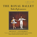 The Royal Ballet; Gala Performances/Orchestra of the Royal Opera House, Covent Garden, Ernest Ansermet