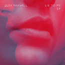 Lie to Me EP/Alex Maxwell