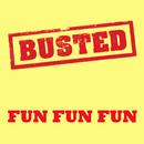 Fun Fun Fun/Busted