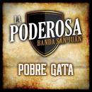 Pobre Gata/La Poderosa Banda San Juan