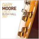 Live At Bush Hall 2007 (Live)/Gary Moore