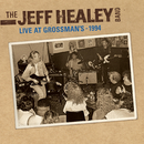 Live At Grossman's - 1994/The Jeff Healey Band