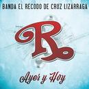 Ayer Y Hoy/Banda El Recodo De Cruz Lizárraga