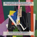 Ballads Of The Pleasant Life: Kurt Weill, Weimar And Exile/Peter Coleman-Wright, Nexas Quartet
