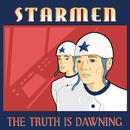 The Truth Is Dawning/Starmen