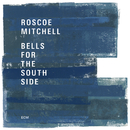 Bells For The South Side/Roscoe Mitchell