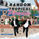 Random Tropical Paradise (Original Motion Picture Soundtrack)/Bryce Jacobs