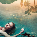 """Was It Love? (Taken From The Television Series """"Riviera"""") (feat. Lena)/Isabella 'Machine' Summers"""