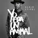 Yo Era Un Animal/Alejo Stivel