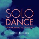 Solo Dance (From Morning Till Midnight)/Martin Jensen