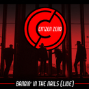 Bangin' In The Nails (Live)/Citizen Zero