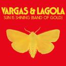 Sun Is Shining (Band Of Gold)/Vargas & Lagola