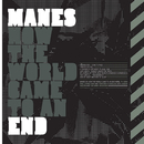 How The World Came To An End/Manes