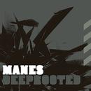 Deeprooted/Manes