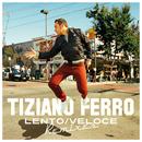 Lento/Veloce (Remixes)/Tiziano Ferro