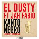 Kanto Negro (Locos Only Banda Remix) (feat. Jah Fabio)/El Dusty