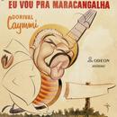 Eu Vou Pra Maracangalha/Dorival Caymmi