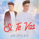 Si Te Vas (feat. Borja Rubio)/José María Ruiz