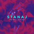 The Way I Love Her/Stanaj