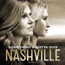 Something's Gotta Give (feat. Clare Bowen, Sam Palladio)/Nashville Cast
